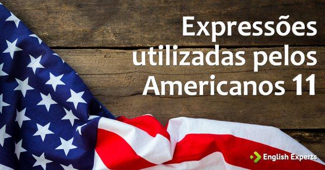 Expressões utilizadas pelos Americanos XI