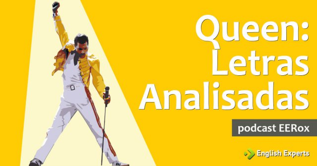 Letras da banda Queen analisadas: Podcast EERox
