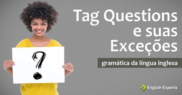 Tag Questions e suas Exceções
