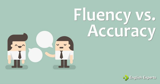 Fluency vs. Accuracy