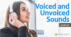 Podcast: Voiced and Unvoiced Sounds