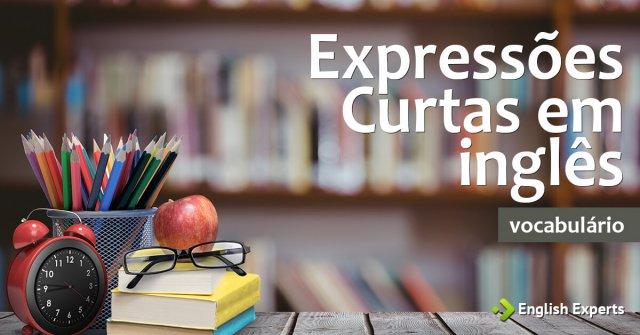 Expressões Curtas em inglês