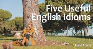 Five Useful English Idioms