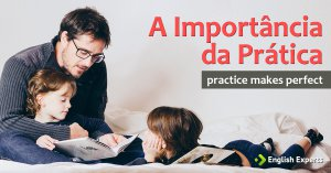 A Importância da Prática: Practice makes perfect