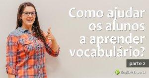 Como ajudar os alunos a aprender vocabulário? (2)