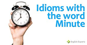 Idioms with the word MINUTE