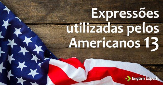 Expressões utilizadas pelos Americanos XIII
