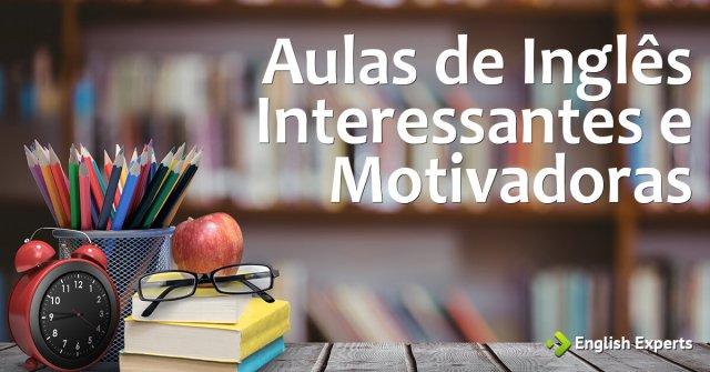 Aulas de Inglês Interessantes e Motivadoras