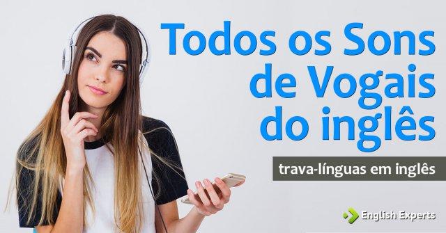 Trava-Línguas em inglês: todos os sons de vogais da língua inglesa