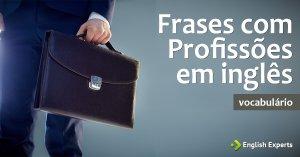 Frases com Profissões em inglês