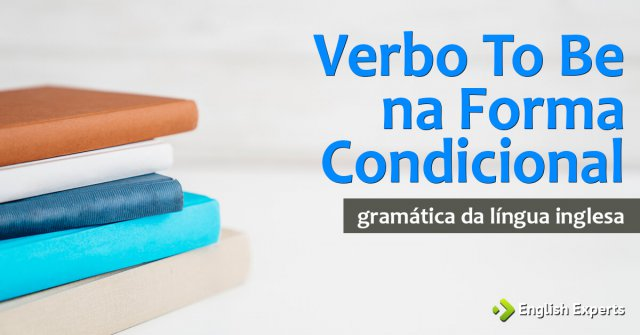 Verbo To Be na Forma Condicional