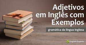 Adjetivos em Inglês com Exemplos – Parte 2