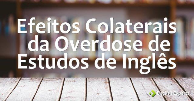 Efeitos Colaterais da Overdose de Estudos
