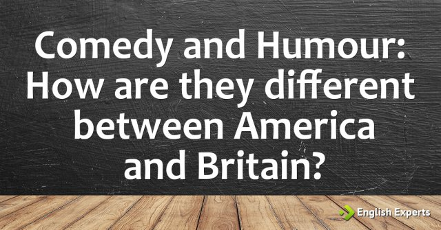 Comedy and Humour: How are they different between America and Britain?