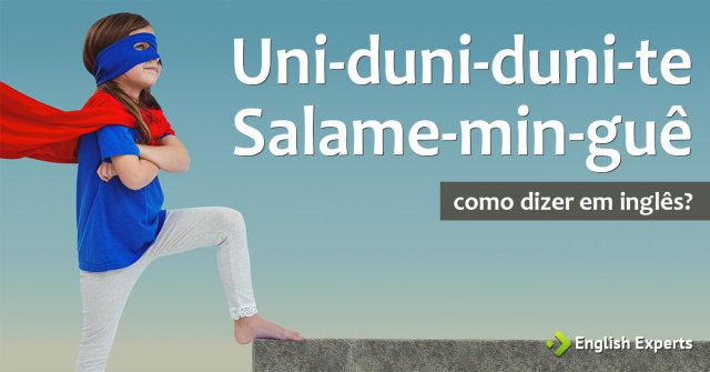 Uni-duni-duni-te Salame-min-guê em inglês