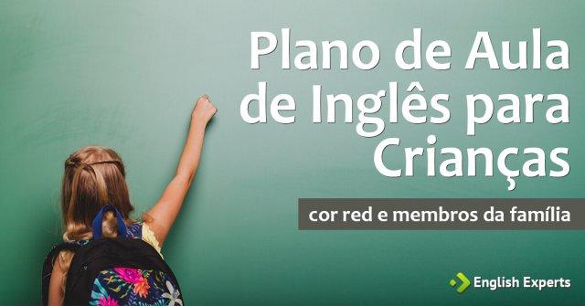 Plano de Aula de Inglês para Crianças: A Cor Red e Membros da Família