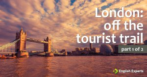 London: off the tourist trail – Part 1 of 2