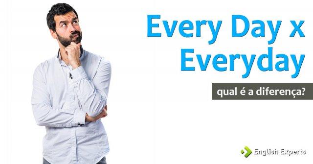 Every Day x Everyday: Qual é a diferença?