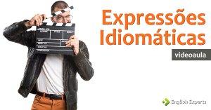 Videoaula: Expressões Idiomáticas