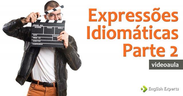 Videoaula: Expressões Idiomáticas II