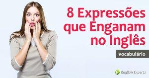 8 Expressões que Enganam no Inglês