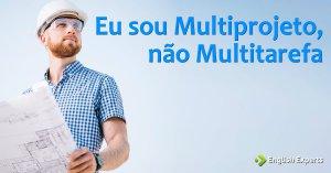 Eu sou Multiprojeto, não Multitarefa
