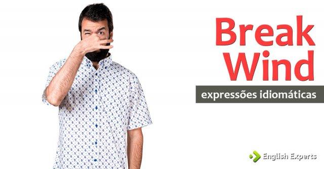 Expressão Idiomática: Break Wind