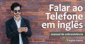 Falar ao Telefone em inglês: Manual de Sobrevivência
