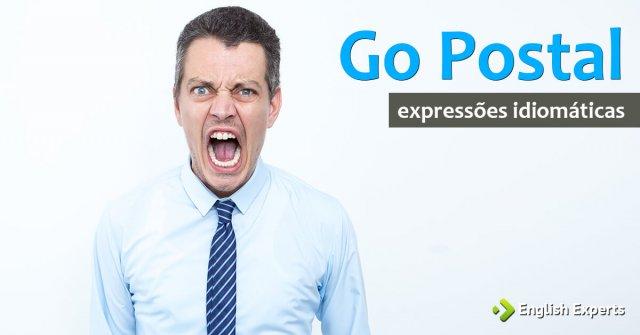 Expressão Idiomática: Go Postal