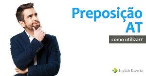 Preposição AT: Como Utilizar em inglês?