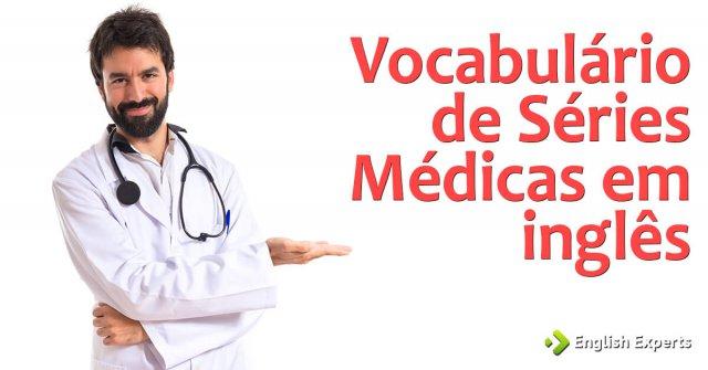 Vocabulário de Séries Médicas em inglês