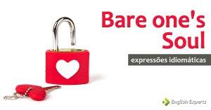 Expressão Idiomática: Bare one's Soul