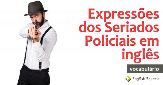 Expressões dos Seriados Policiais em inglês