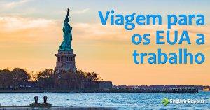 Viagem para os EUA a Trabalho: Dicas Importantes