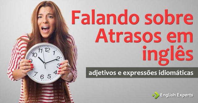 Adjetivos e Expressões Idiomáticas Referentes aos Atrasos