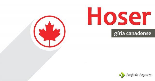 Hoser: Conheça essa Gíria Canadense