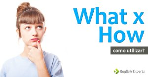 What e How: Usos Avançados em inglês