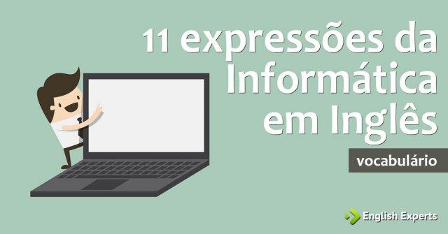 11 expressões da Informática em Inglês