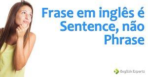 Frase em inglês é Sentence, não Phrase