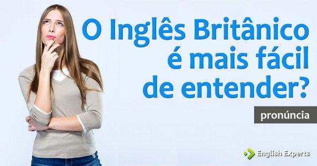 O Inglês Britânico é Mais Fácil de Entender?