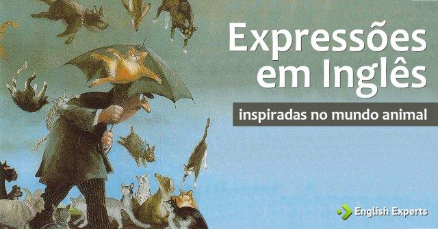Expressões em Inglês Inspiradas no Mundo Animal