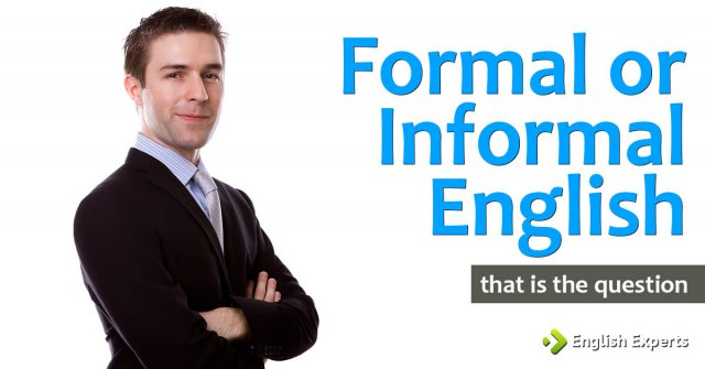 Formal or Informal English: That Is The Question