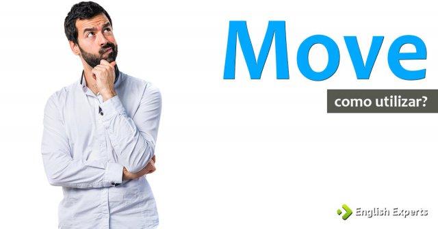 Move: Como utilizar e Expressões Relacionadas