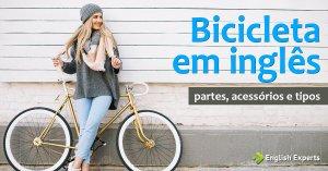Bicicleta em inglês: as Partes, Acessórios e Tipos