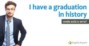 Desafio: I have a graduation in history