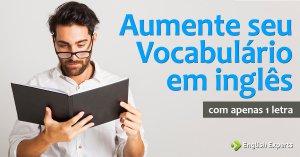 Aumente seu vocabulário inglês com apenas 1 letra