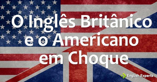 O Inglês Britânico e o Americano em Choque