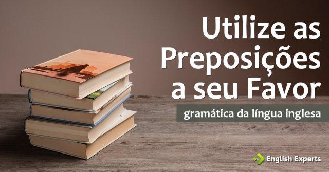 Preposições em inglês: Utilize-as a seu Favor