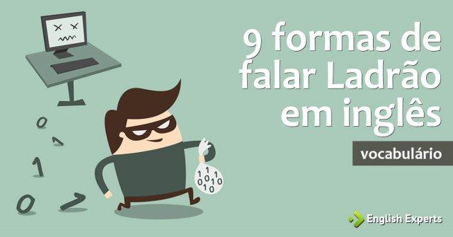 9 formas de falar Ladrão em inglês