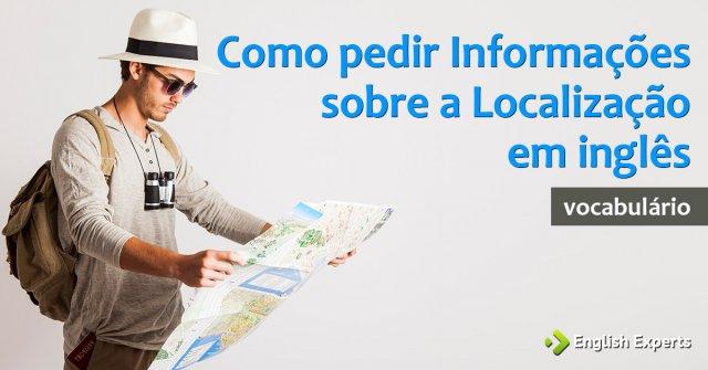 Como pedir Informações sobre a Localização em inglês